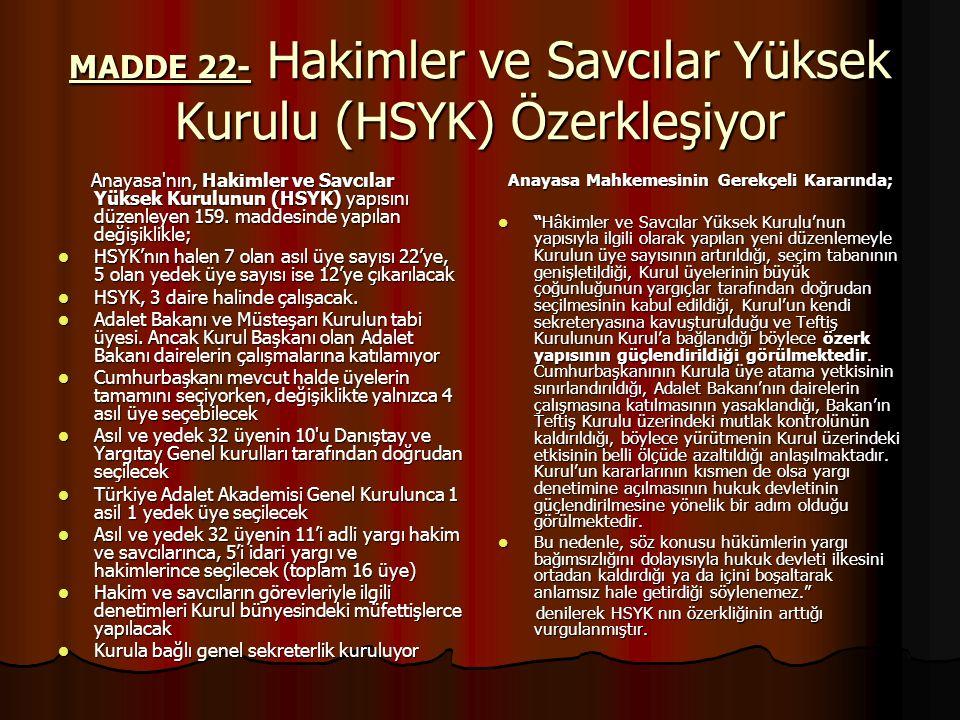 MADDE 22- Hakimler ve Savcılar Yüksek Kurulu (HSYK) Özerkleşiyor