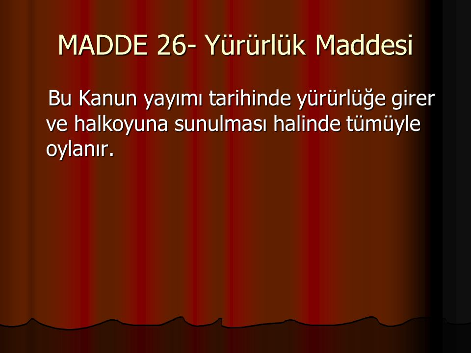MADDE 26- Yürürlük Maddesi