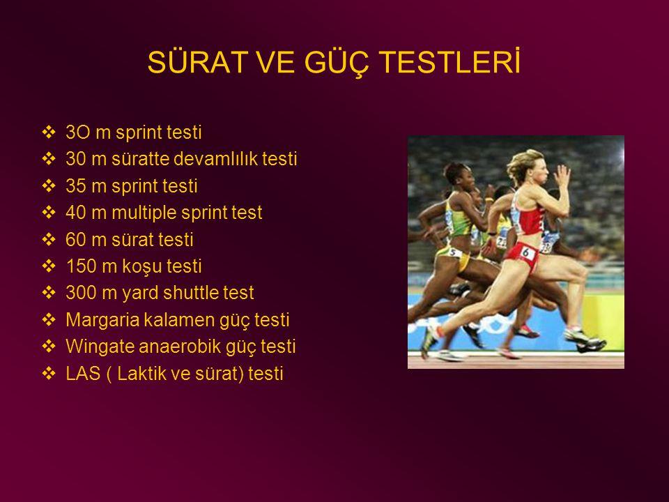 SÜRAT VE GÜÇ TESTLERİ 3O m sprint testi 30 m süratte devamlılık testi