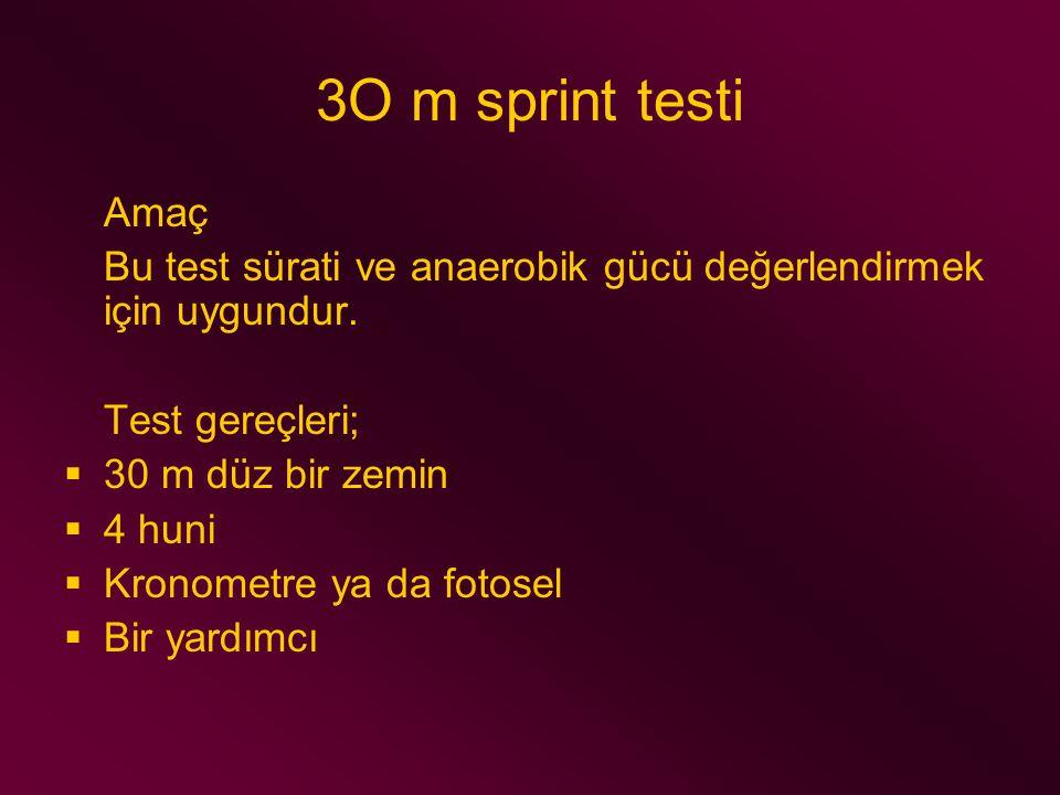 3O m sprint testi Amaç. Bu test sürati ve anaerobik gücü değerlendirmek için uygundur. Test gereçleri;