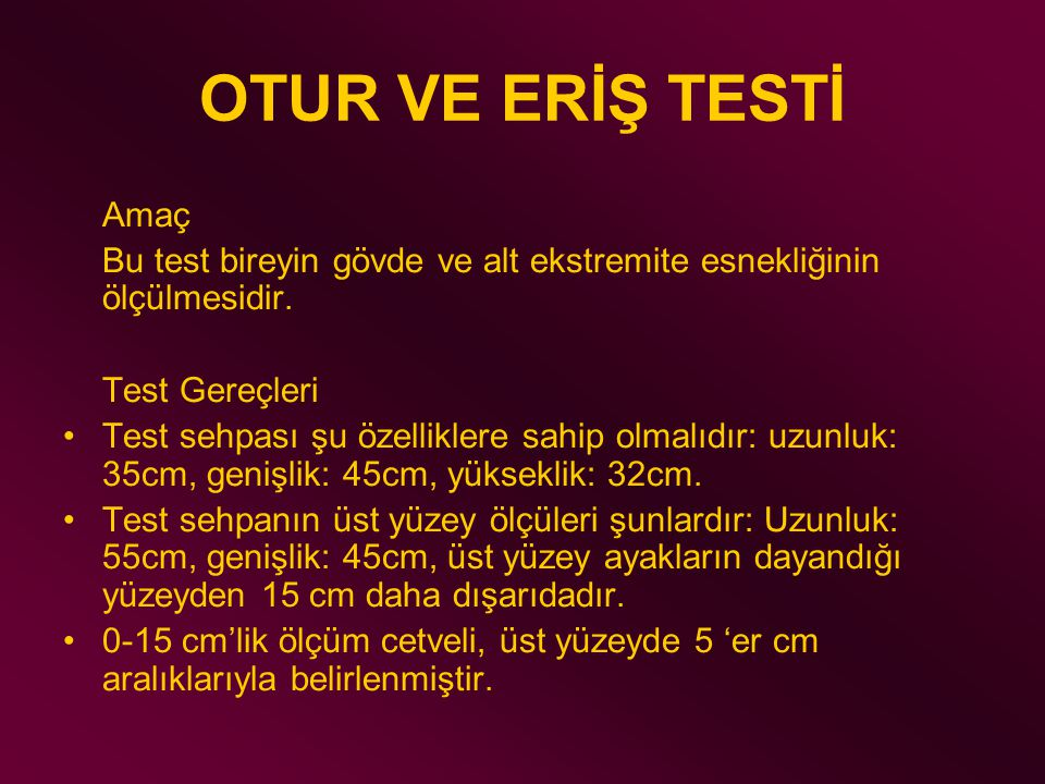 OTUR VE ERİŞ TESTİ Amaç. Bu test bireyin gövde ve alt ekstremite esnekliğinin ölçülmesidir. Test Gereçleri.