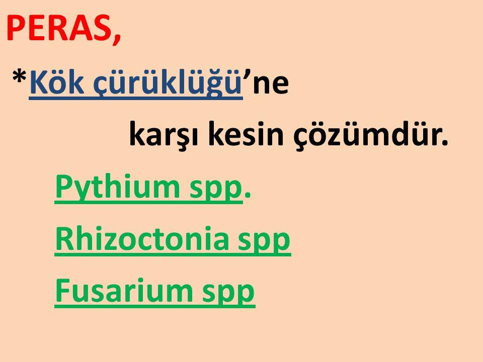 PERAS, karşı kesin çözümdür. Pythium spp. Rhizoctonia spp Fusarium spp