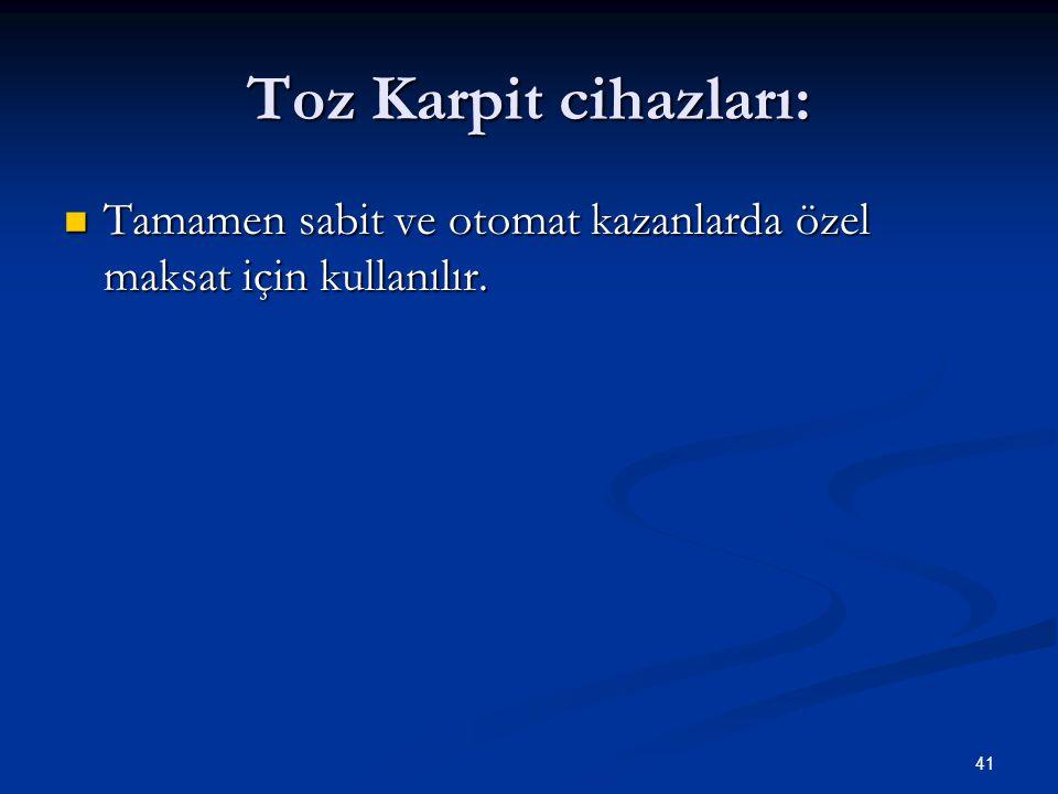 Toz Karpit cihazları: Tamamen sabit ve otomat kazanlarda özel maksat için kullanılır.