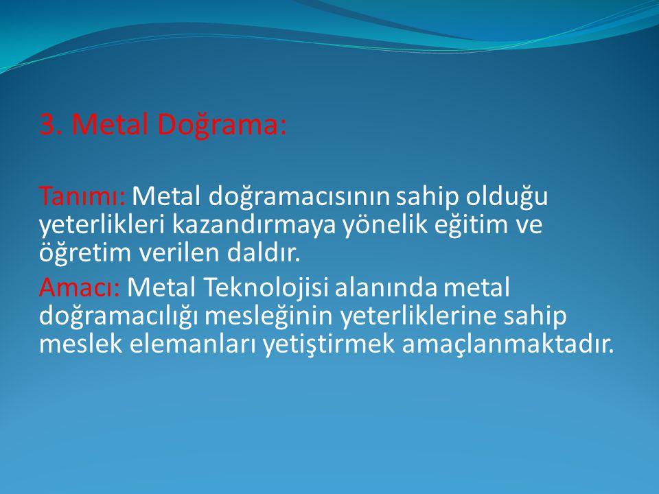 3. Metal Doğrama: Tanımı: Metal doğramacısının sahip olduğu yeterlikleri kazandırmaya yönelik eğitim ve öğretim verilen daldır.