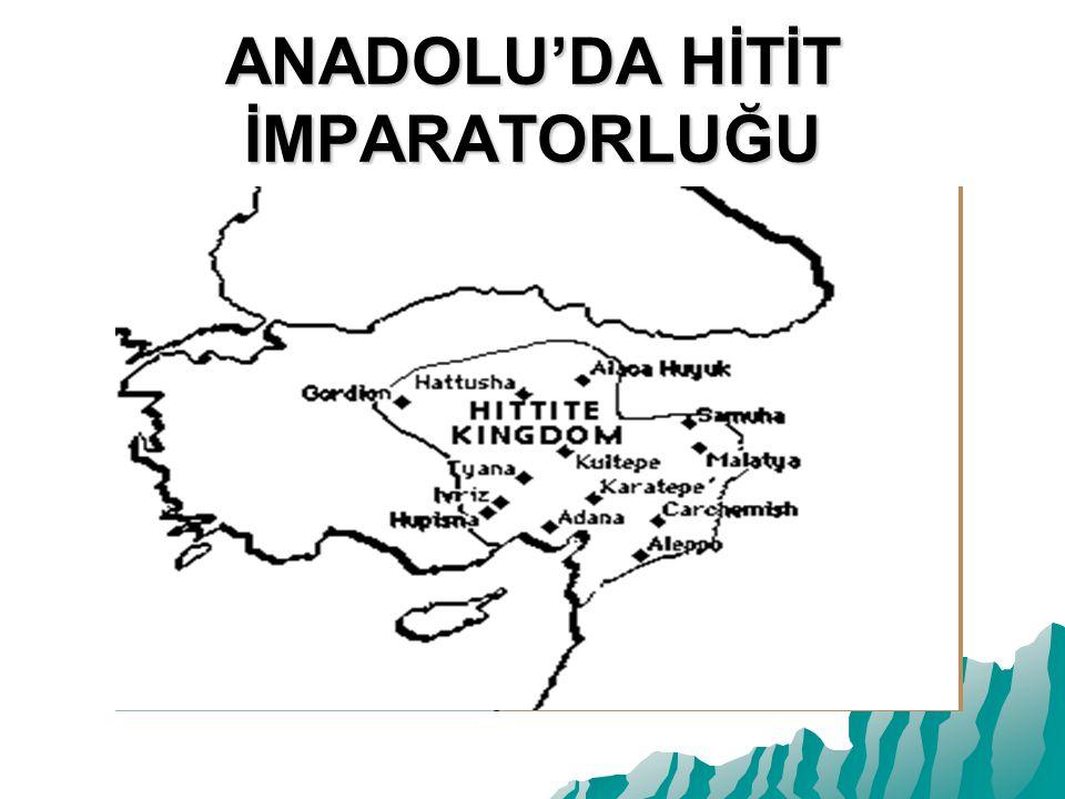 ANADOLU'DA HİTİT İMPARATORLUĞU