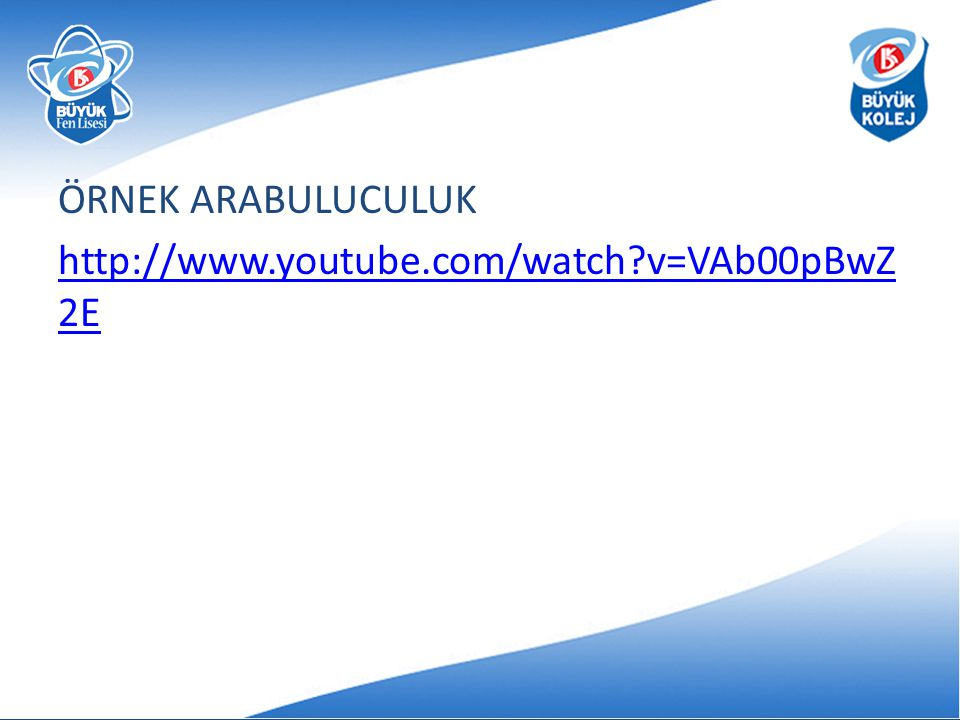 ÖRNEK ARABULUCULUK http://www.youtube.com/watch v=VAb00pBwZ2E