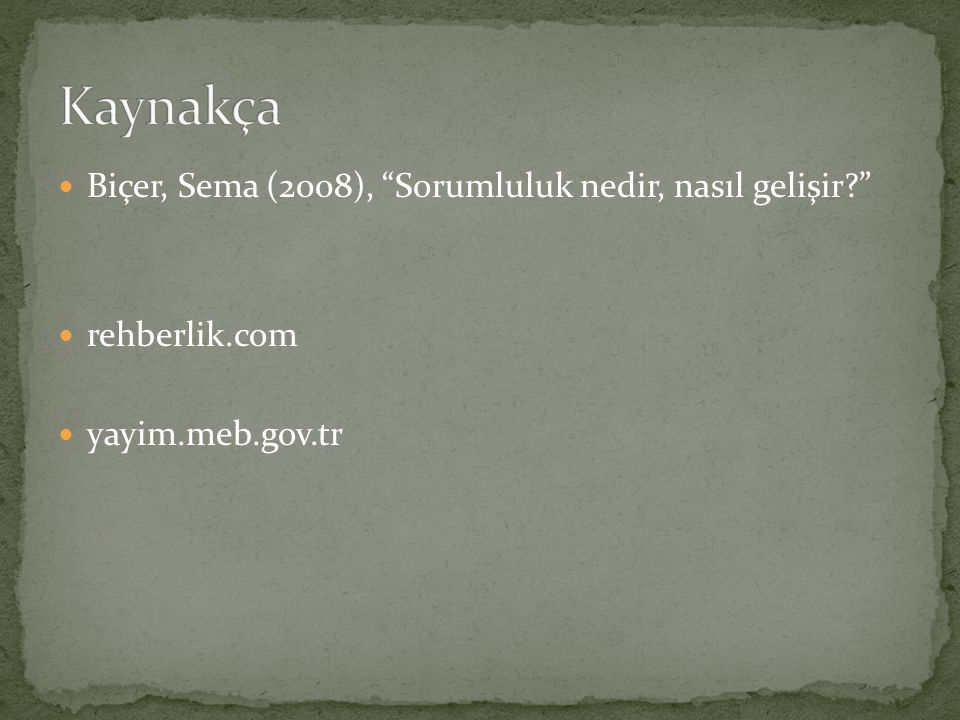 Kaynakça Biçer, Sema (2008), Sorumluluk nedir, nasıl gelişir