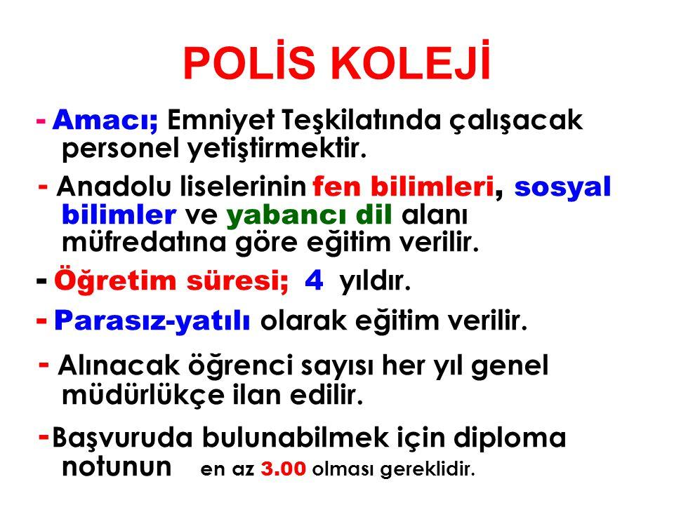 POLİS KOLEJİ - Amacı; Emniyet Teşkilatında çalışacak personel yetiştirmektir.