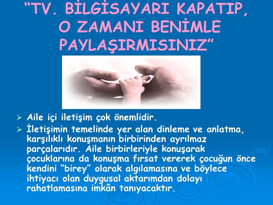 TV. BİLGİSAYARI KAPATIP, O ZAMANI BENİMLE PAYLAŞIRMISINIZ