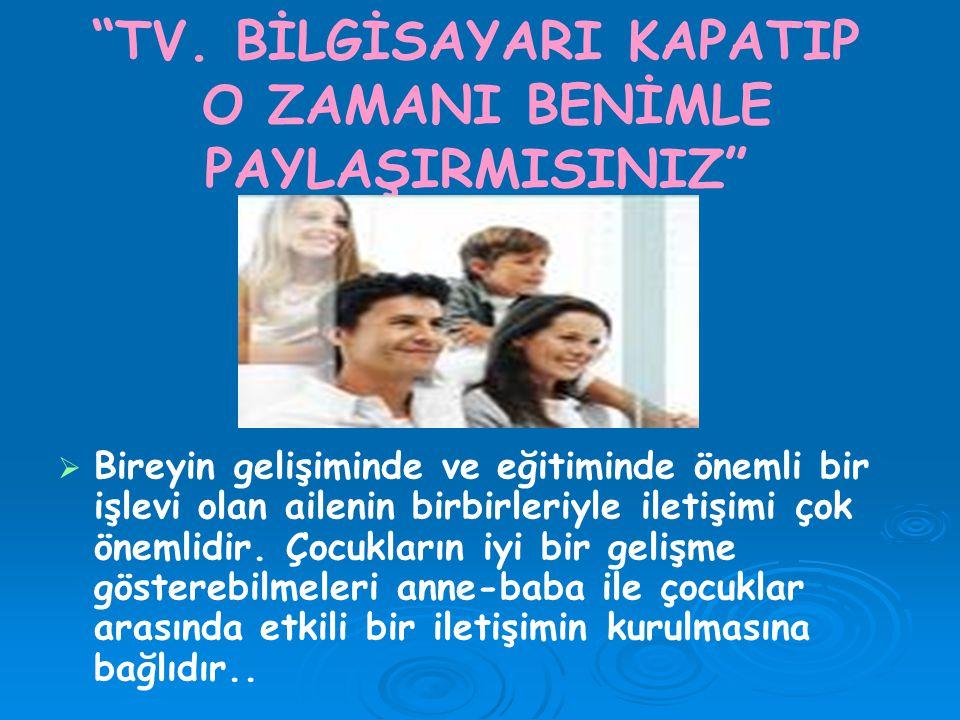 TV. BİLGİSAYARI KAPATIP O ZAMANI BENİMLE PAYLAŞIRMISINIZ