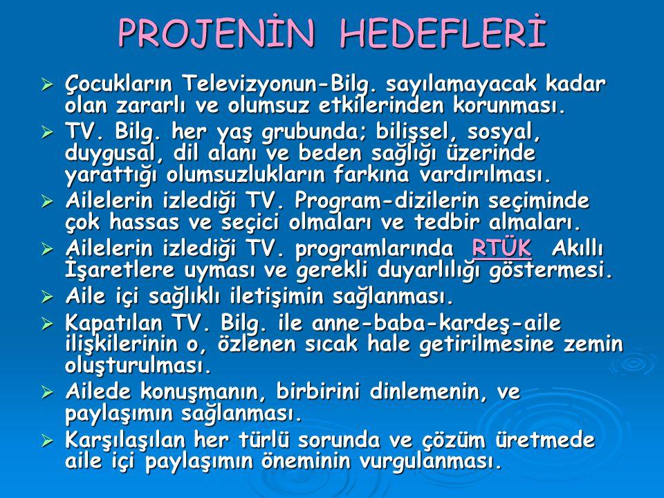 PROJENİN HEDEFLERİ Çocukların Televizyonun-Bilg. sayılamayacak kadar olan zararlı ve olumsuz etkilerinden korunması.