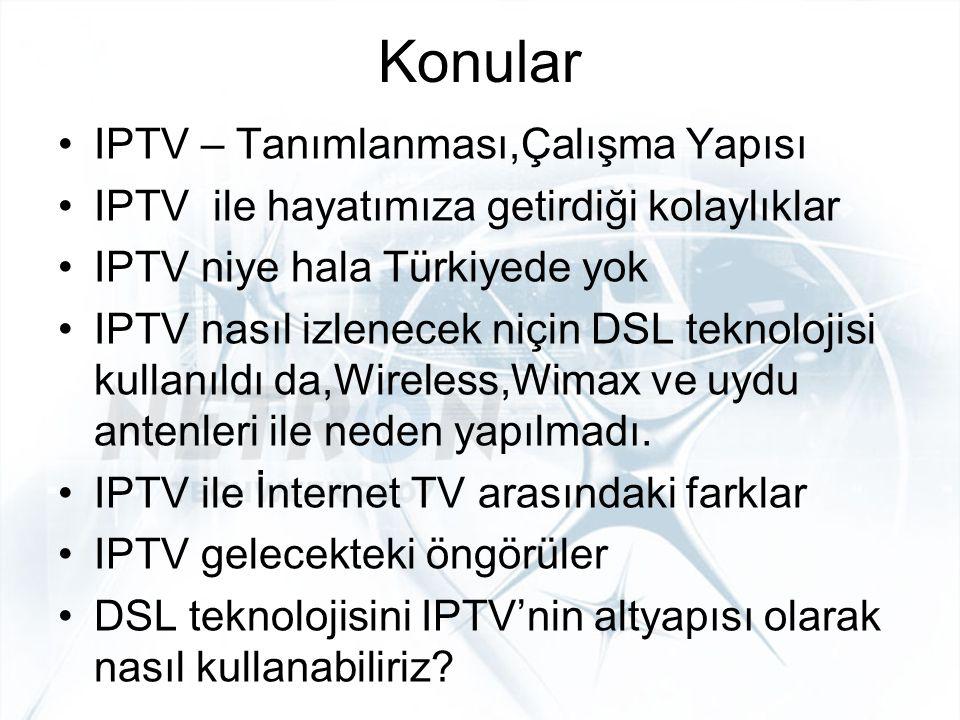 Konular IPTV – Tanımlanması,Çalışma Yapısı