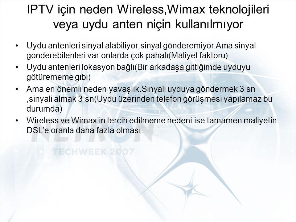 IPTV için neden Wireless,Wimax teknolojileri veya uydu anten niçin kullanılmıyor