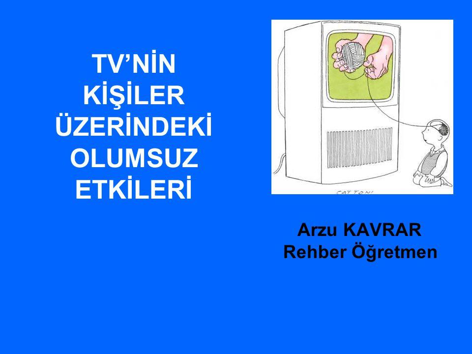 TV'NİN KİŞİLER ÜZERİNDEKİ OLUMSUZ ETKİLERİ