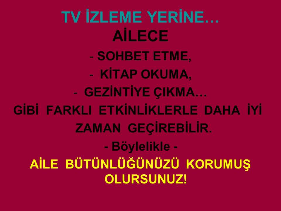TV İZLEME YERİNE… AİLECE