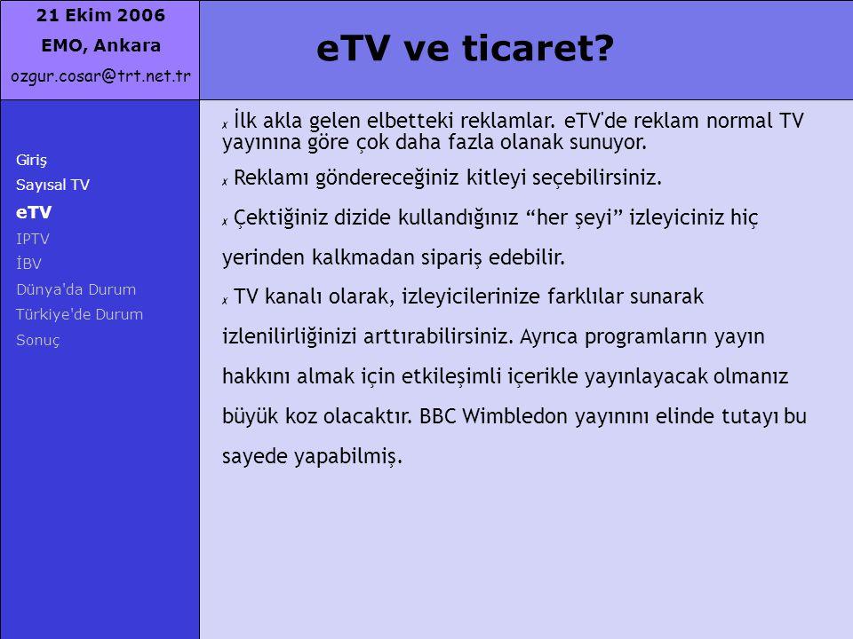 eTV ve ticaret İlk akla gelen elbetteki reklamlar. eTV de reklam normal TV yayınına göre çok daha fazla olanak sunuyor.