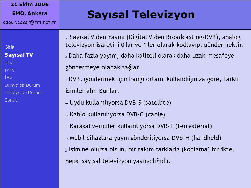 Sayısal Televizyon Sayısal Video Yayını (Digital Video Broadcasting-DVB), analog televizyon işaretini 0 lar ve 1 ler olarak kodlayıp, göndermektir.