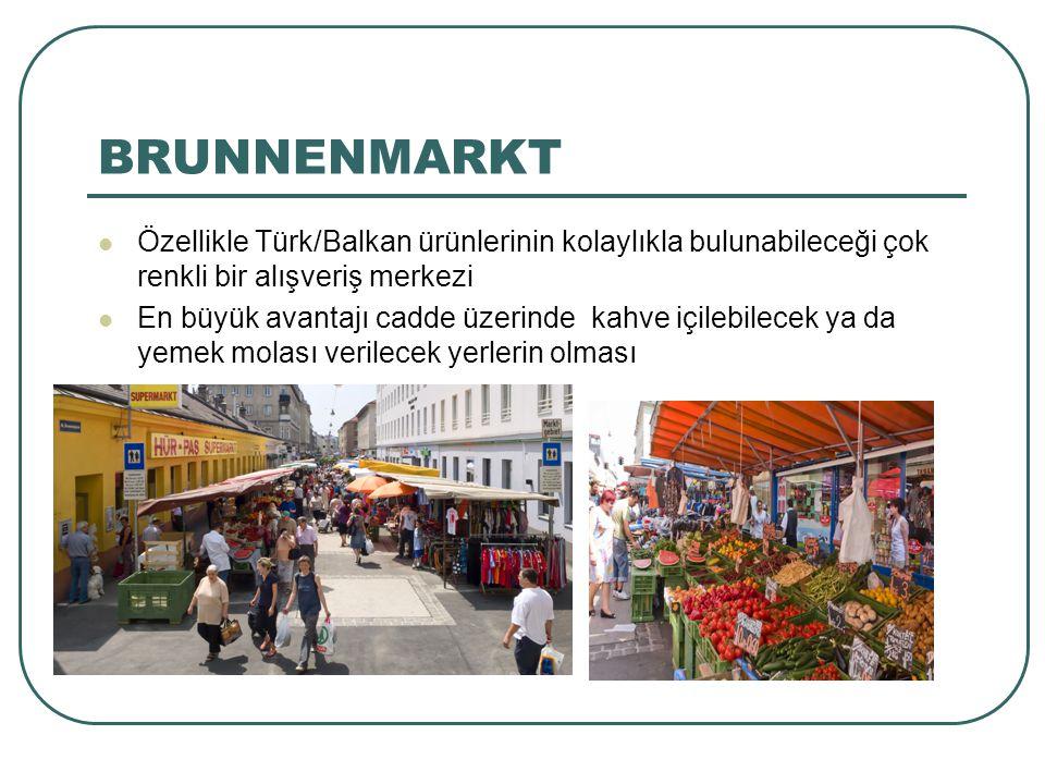 BRUNNENMARKT Özellikle Türk/Balkan ürünlerinin kolaylıkla bulunabileceği çok renkli bir alışveriş merkezi.