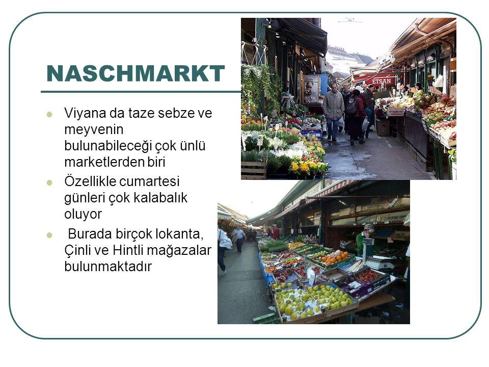 NASCHMARKT Viyana da taze sebze ve meyvenin bulunabileceği çok ünlü marketlerden biri. Özellikle cumartesi günleri çok kalabalık oluyor.