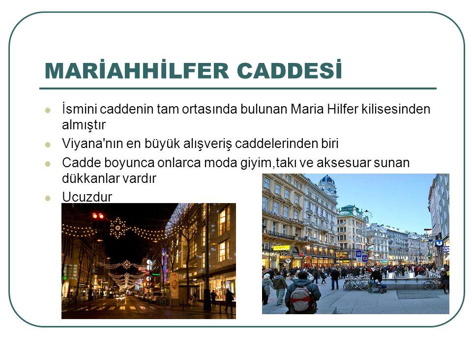 MARİAHHİLFER CADDESİ İsmini caddenin tam ortasında bulunan Maria Hilfer kilisesinden almıştır. Viyana nın en büyük alışveriş caddelerinden biri.