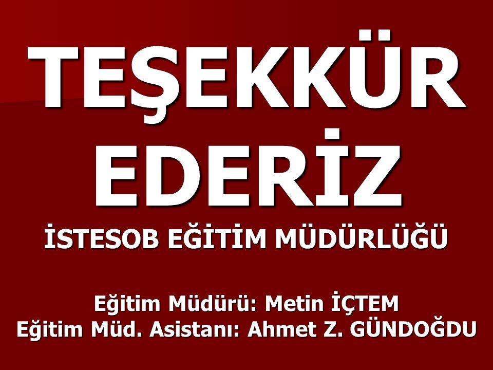 TEŞEKKÜR EDERİZ İSTESOB EĞİTİM MÜDÜRLÜĞÜ Eğitim Müdürü: Metin İÇTEM Eğitim Müd.
