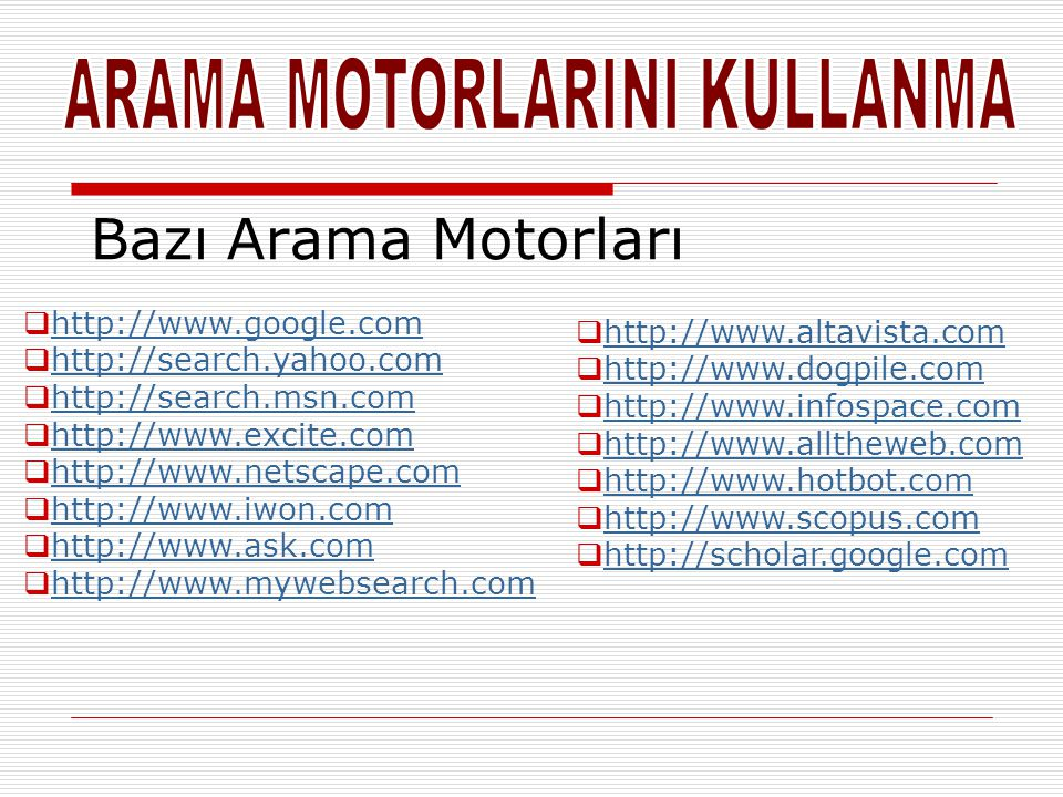 Bazı Arama Motorları http://www.google.com http://www.altavista.com