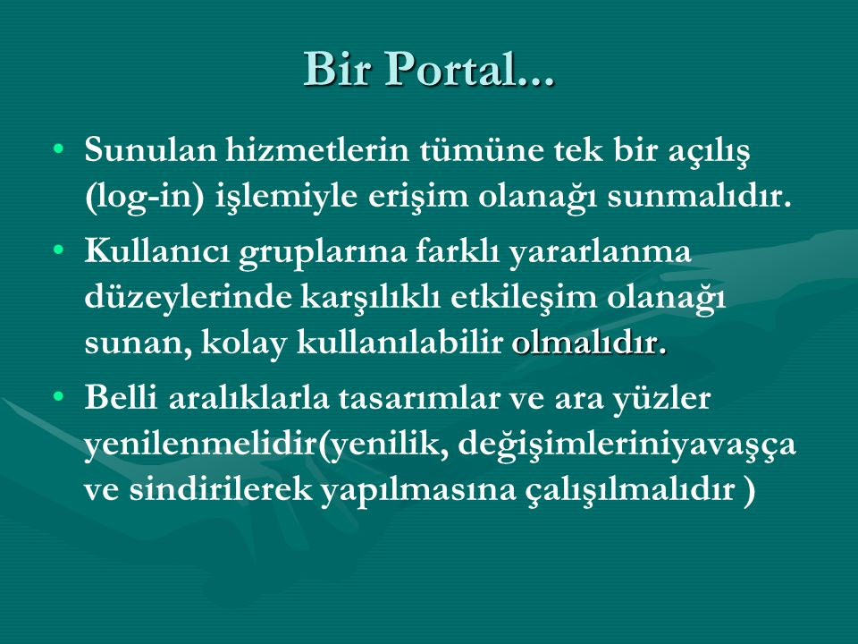 Bir Portal... Sunulan hizmetlerin tümüne tek bir açılış (log-in) işlemiyle erişim olanağı sunmalıdır.