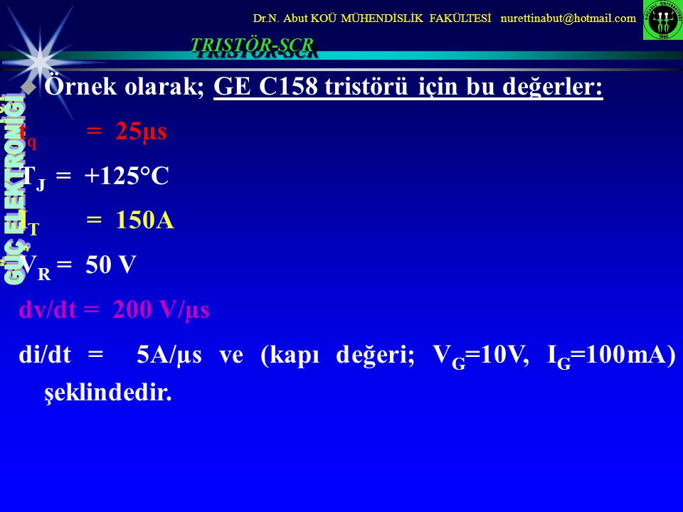 Örnek olarak; GE C158 tristörü için bu değerler: tq = 25µs TJ = +125°C