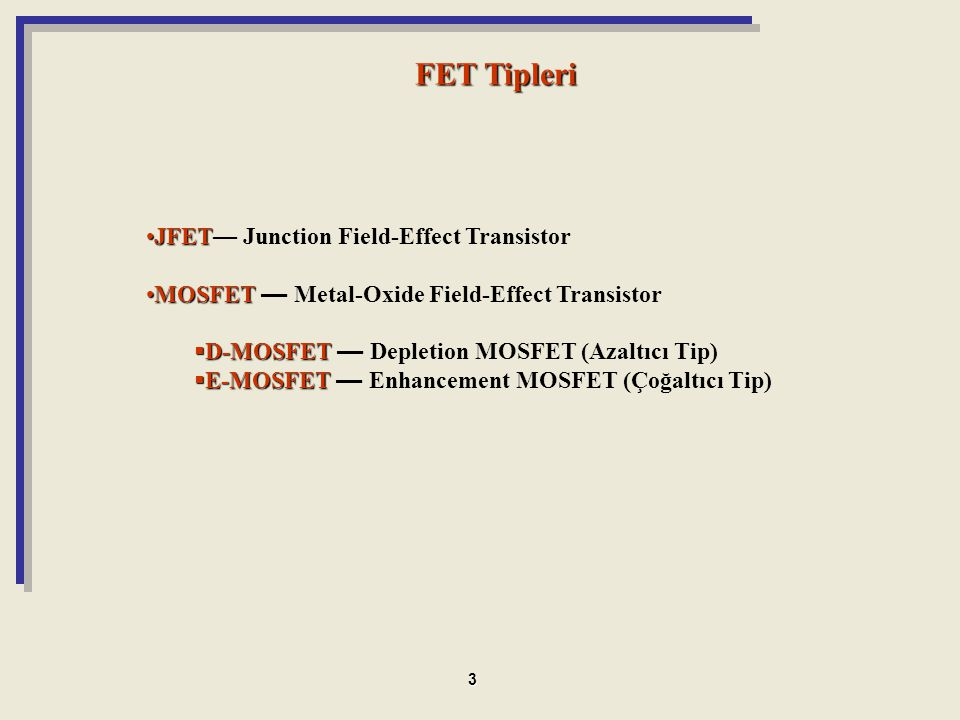 FET Tipleri JFET–– Junction Field-Effect Transistor