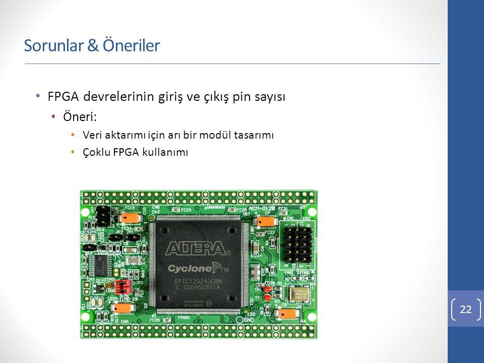 Sorunlar & Öneriler FPGA devrelerinin giriş ve çıkış pin sayısı Öneri: