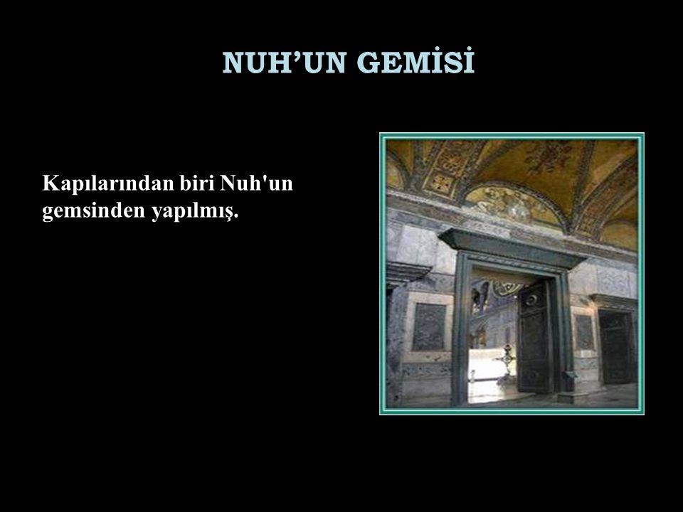 NUH'UN GEMİSİ Kapılarından biri Nuh un gemsinden yapılmış.
