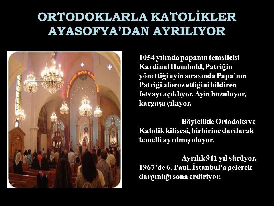ORTODOKLARLA KATOLİKLER AYASOFYA'DAN AYRILIYOR