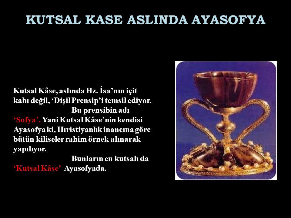 KUTSAL KASE ASLINDA AYASOFYA