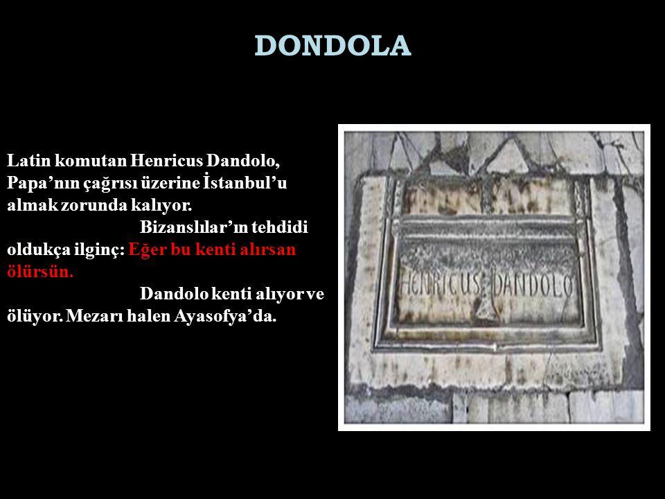 DONDOLA Latin komutan Henricus Dandolo, Papa'nın çağrısı üzerine İstanbul'u almak zorunda kalıyor.