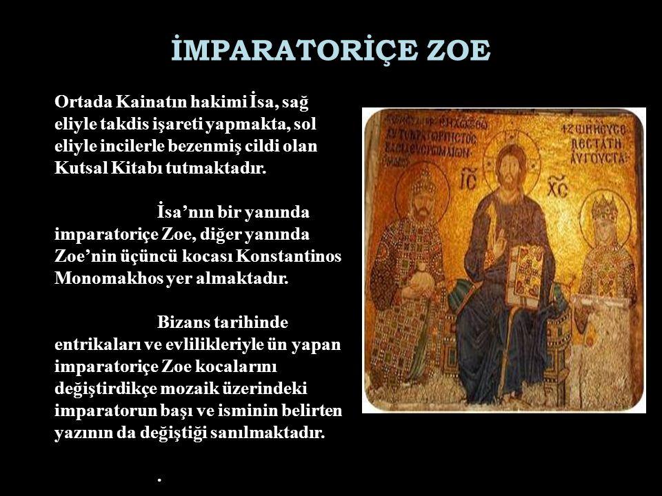 İMPARATORİÇE ZOE Ortada Kainatın hakimi İsa, sağ eliyle takdis işareti yapmakta, sol eliyle incilerle bezenmiş cildi olan Kutsal Kitabı tutmaktadır.