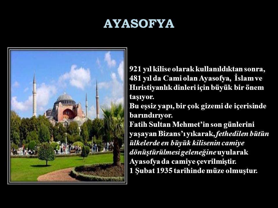 AYASOFYA 921 yıl kilise olarak kullanıldıktan sonra, 481 yıl da Cami olan Ayasofya, İslam ve Hıristiyanlık dinleri için büyük bir önem taşıyor.