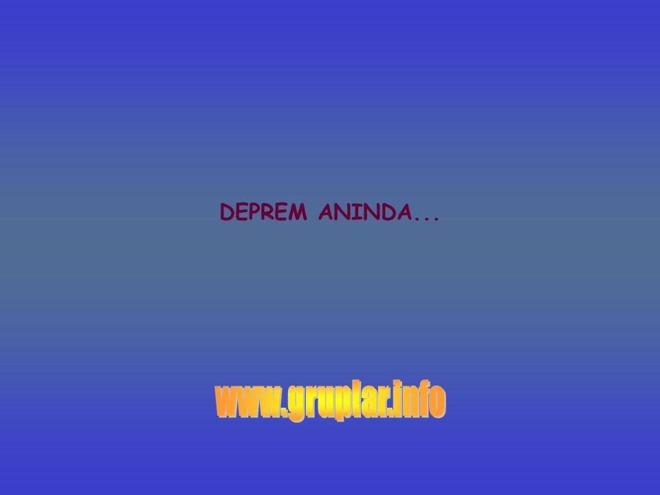 DEPREM ANINDA... www.gruplar.info