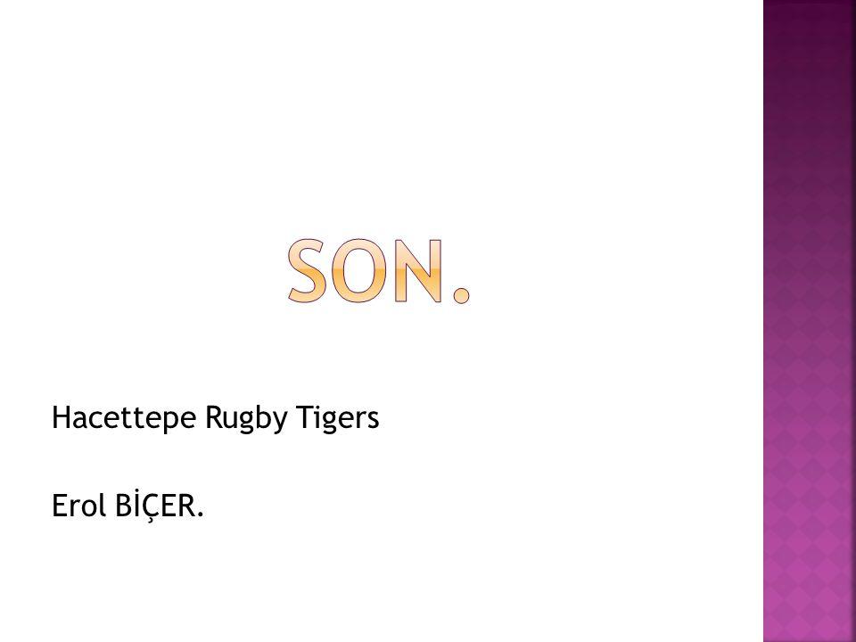 Son. Hacettepe Rugby Tigers Erol BİÇER.