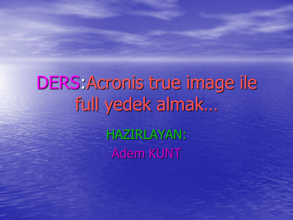 DERS:Acronis true image ile full yedek almak…