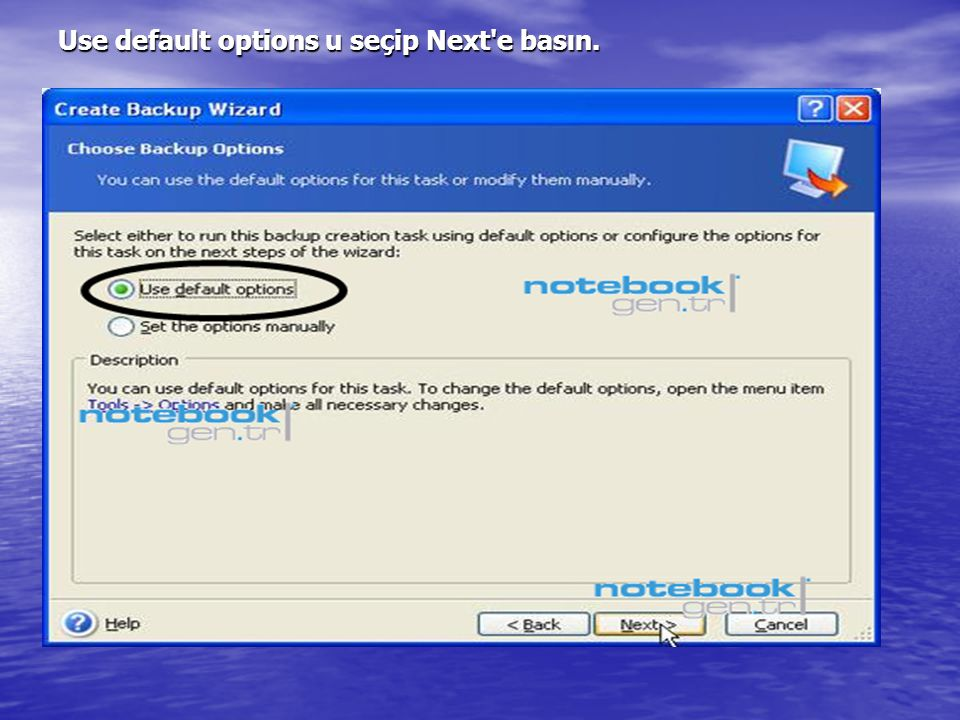 Use default options u seçip Next e basın.