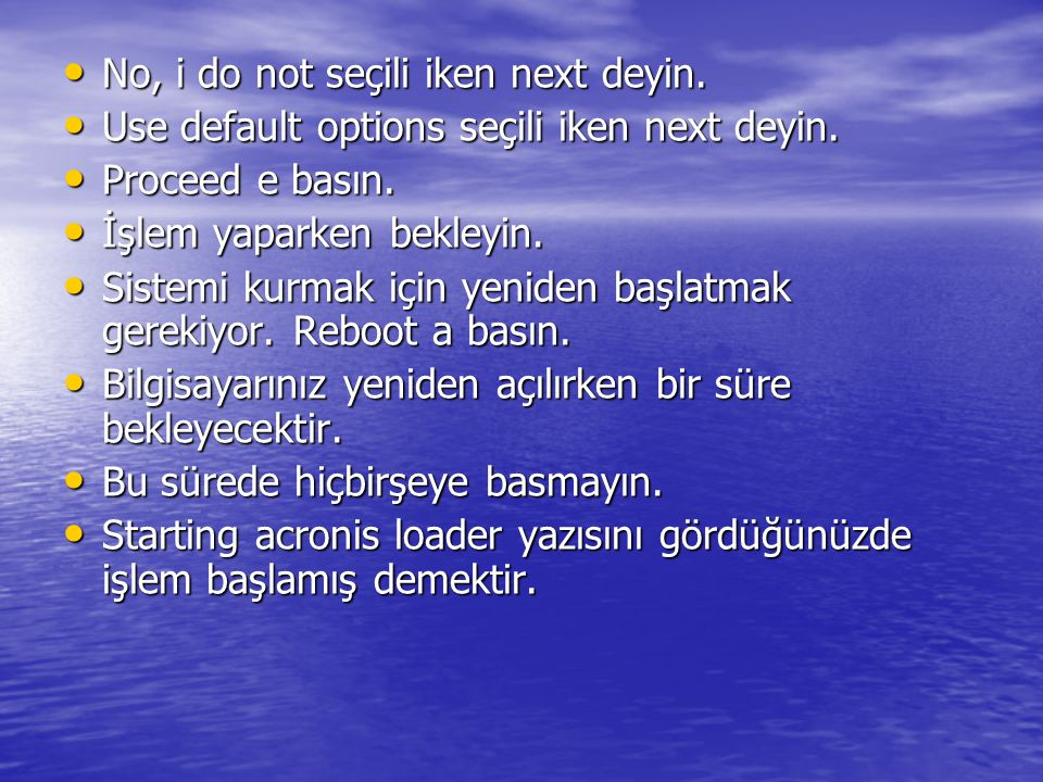 No, i do not seçili iken next deyin.