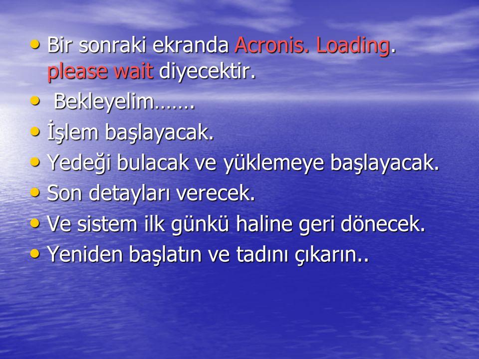 Bir sonraki ekranda Acronis. Loading. please wait diyecektir.