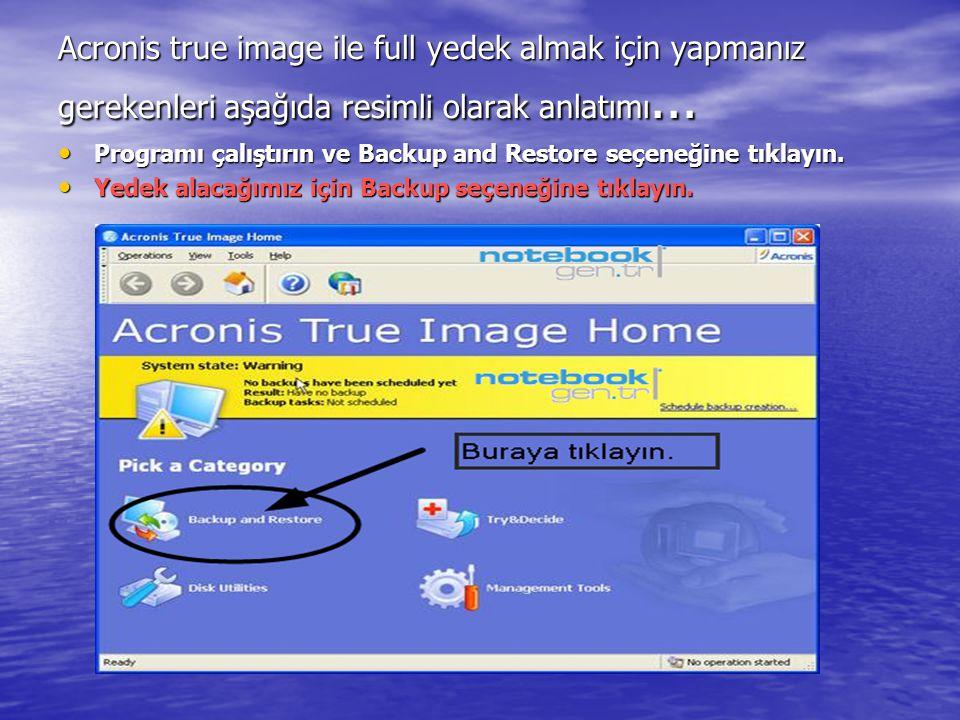 Acronis true image ile full yedek almak için yapmanız gerekenleri aşağıda resimli olarak anlatımı...