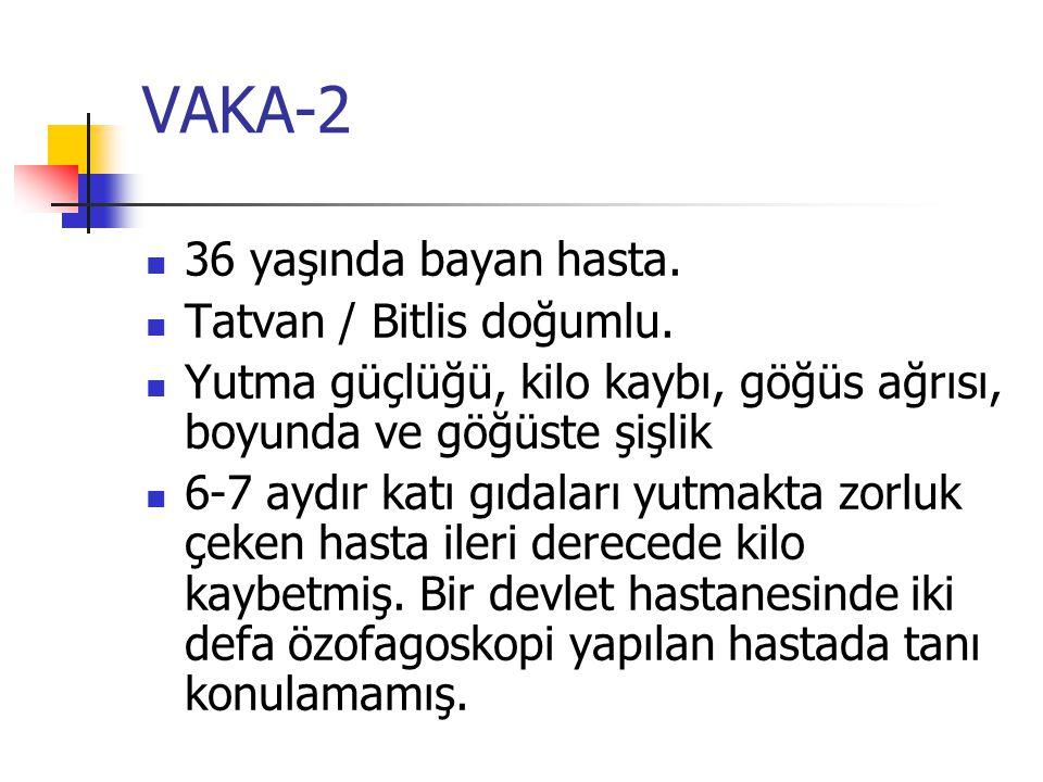 VAKA-2 36 yaşında bayan hasta. Tatvan / Bitlis doğumlu.