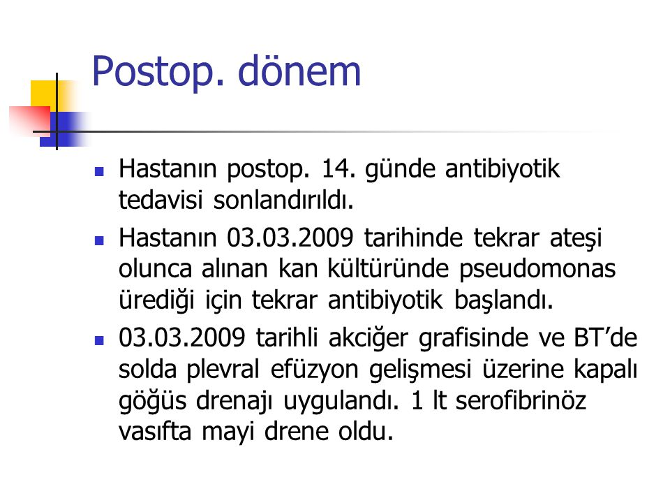 Postop. dönem Hastanın postop. 14. günde antibiyotik tedavisi sonlandırıldı.