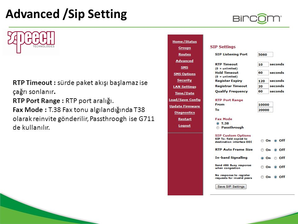 Advanced /Sip Setting RTP Timeout : sürde paket akışı başlamaz ise çağrı sonlanır. RTP Port Range : RTP port aralığı.