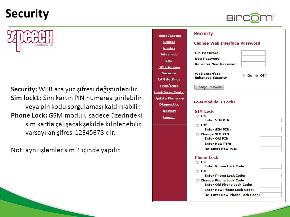 Security Security: WEB ara yüz şifresi değiştirilebilir.