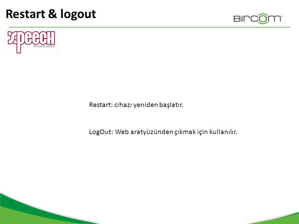 Restart & logout Restart: cihazı yeniden başlatır.