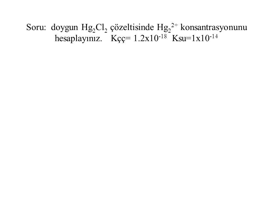 Soru: doygun Hg2Cl2 çözeltisinde Hg22+ konsantrasyonunu hesaplayınız