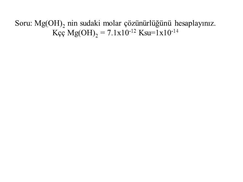 Soru: Mg(OH)2 nin sudaki molar çözünürlüğünü hesaplayınız